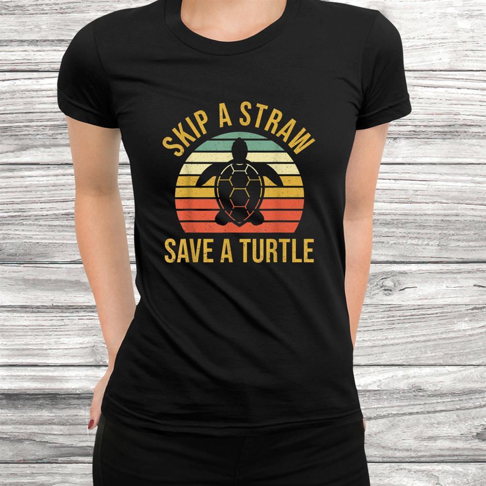 Vintage Save Turtles Shirt Skip A Straw Save A Turtle Shirt