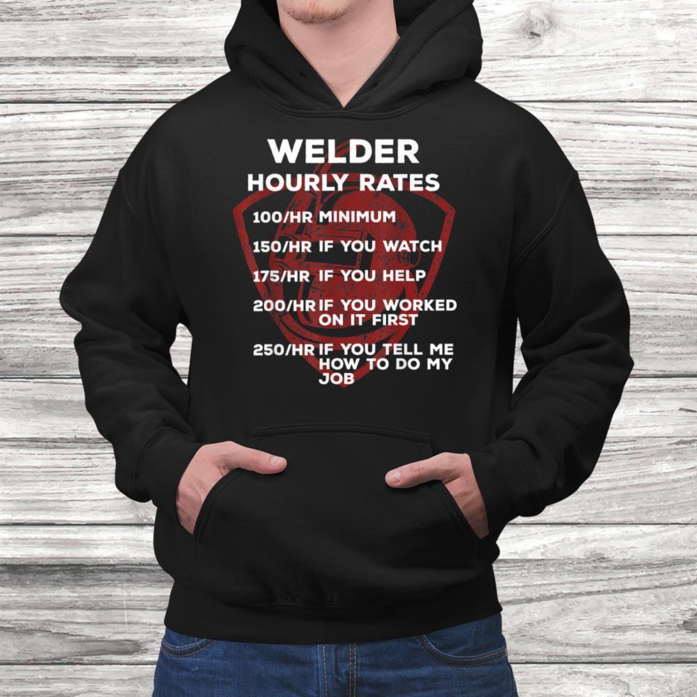 Welder Hourly Rates Funny Welder Welding Shirt