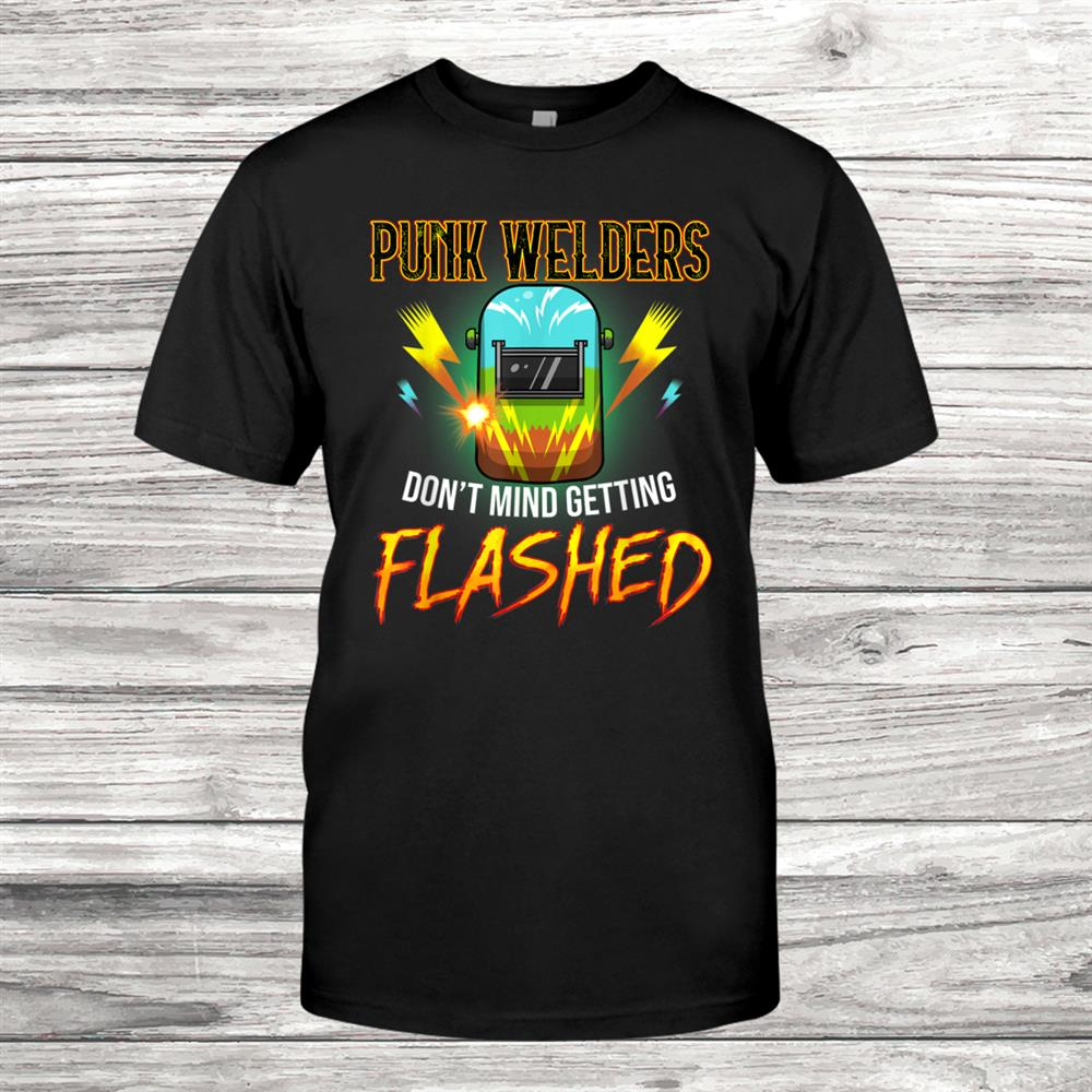 Welders Welding Weld Funny Punk Shirt
