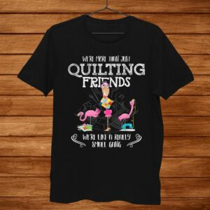 Were More Than Just Quilting Friends Flamingo Quilter Shirt