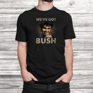 weve got bush funny t shirt Black 2
