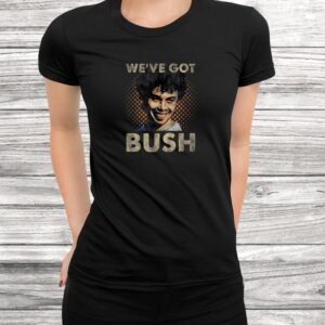weve got bush funny t shirt Black 3