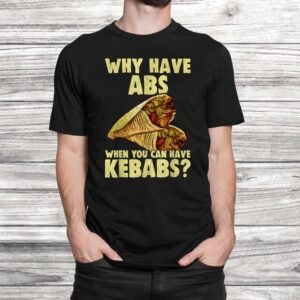 why have abs when you can have kebabs funny grilling food t shirt Black 2