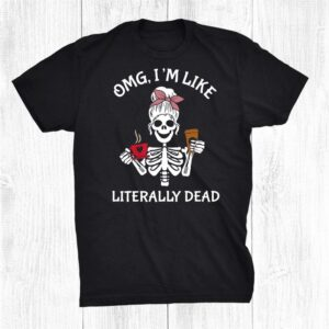 Woman Skeleton And Coffee I`m Like Literally Dead Shirt