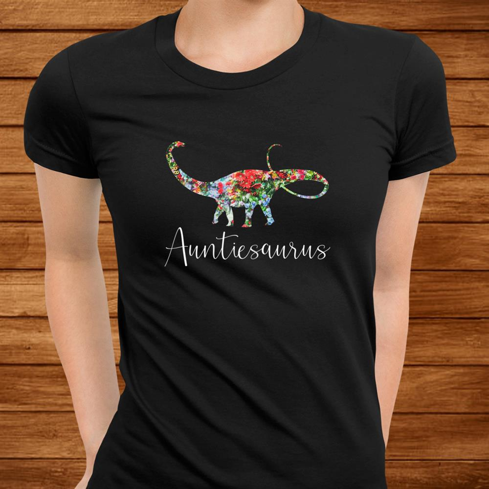 Womens Auntiesaurus Funny Floral Aunt Dinosaur Unique Gift Women Shirt