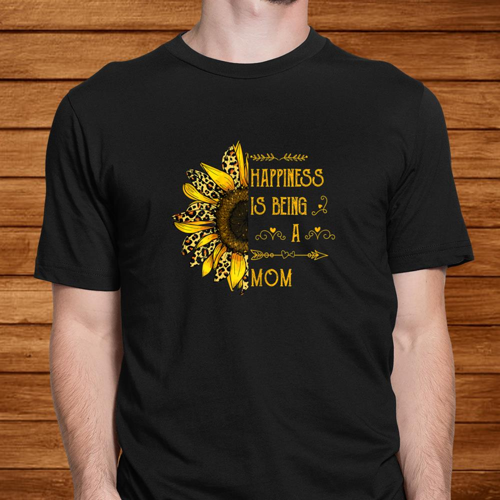 Womens Gifts Happiness Is Being A Mom Leopard Sunflower Hippie Shirt