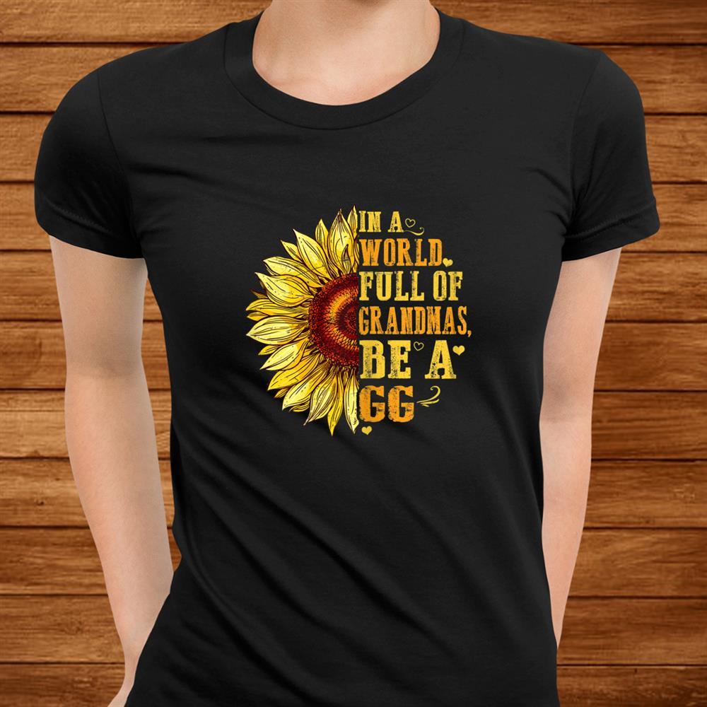 Womens In A World Full Of Grandmas Be A Gg Sunflower Hippie Shirt