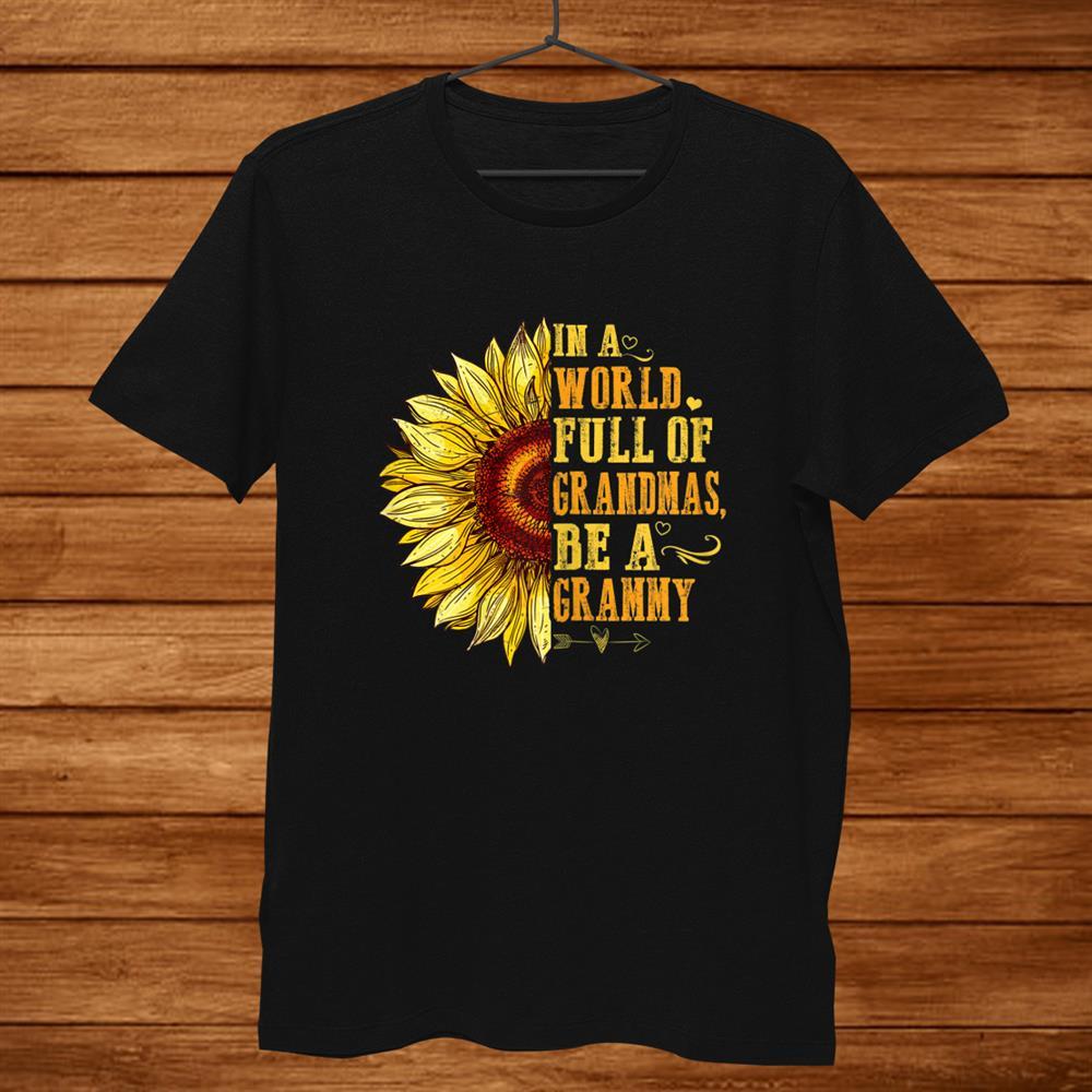 Womens In A World Full Of Grandmas Be A Grammy Sunflower Hippie Shirt