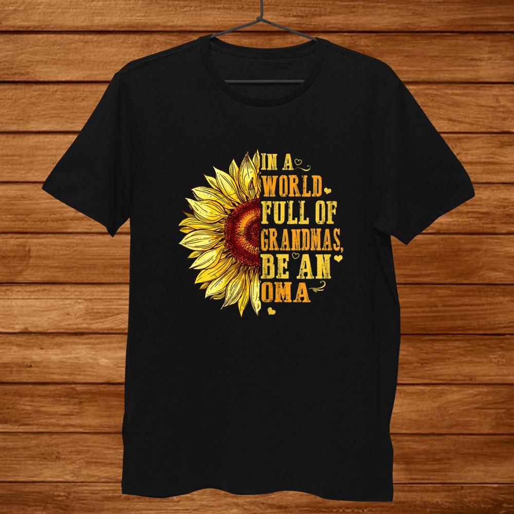 Womens In A World Full Of Grandmas Be An Oma Sunflower Hippie Shirt