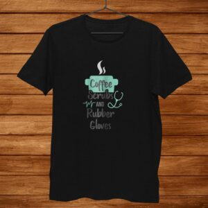 Womens Nurse Gifts Coffee Scrubs And Rubber Gloves Shirt