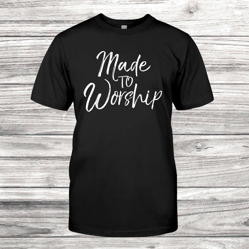 Worship Leader Gift Cute Christian Womens Made To Worship Shirt