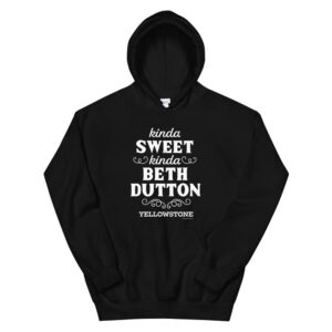 Yellowstone Kinda Sweet Kinda Beth Dutton Hoodie