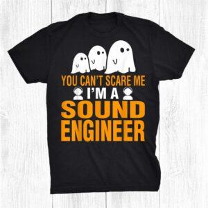 You Cant Scare Me I Am A Sound Engineer Halloween Shirt