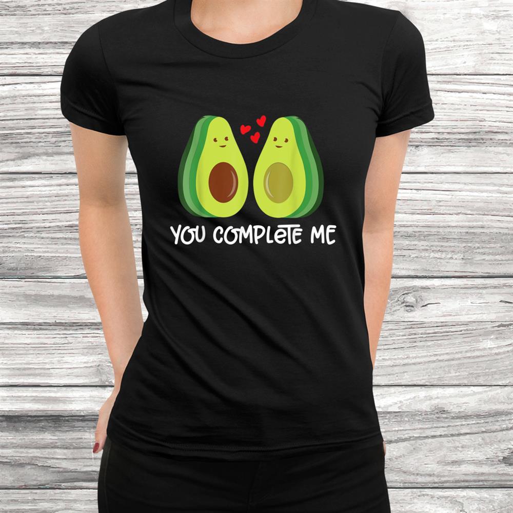 You Complete Me Avocado Health Vegan Funny Vegetables Shirt