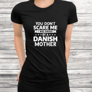 you dont scare me i was raised by a danish mother t shirt Black 3
