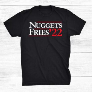 22 Nuggets And Fries Shirt