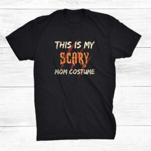 Halloween Gifts My Scary Mom Costume Trick Or Treat Spooky Shirt