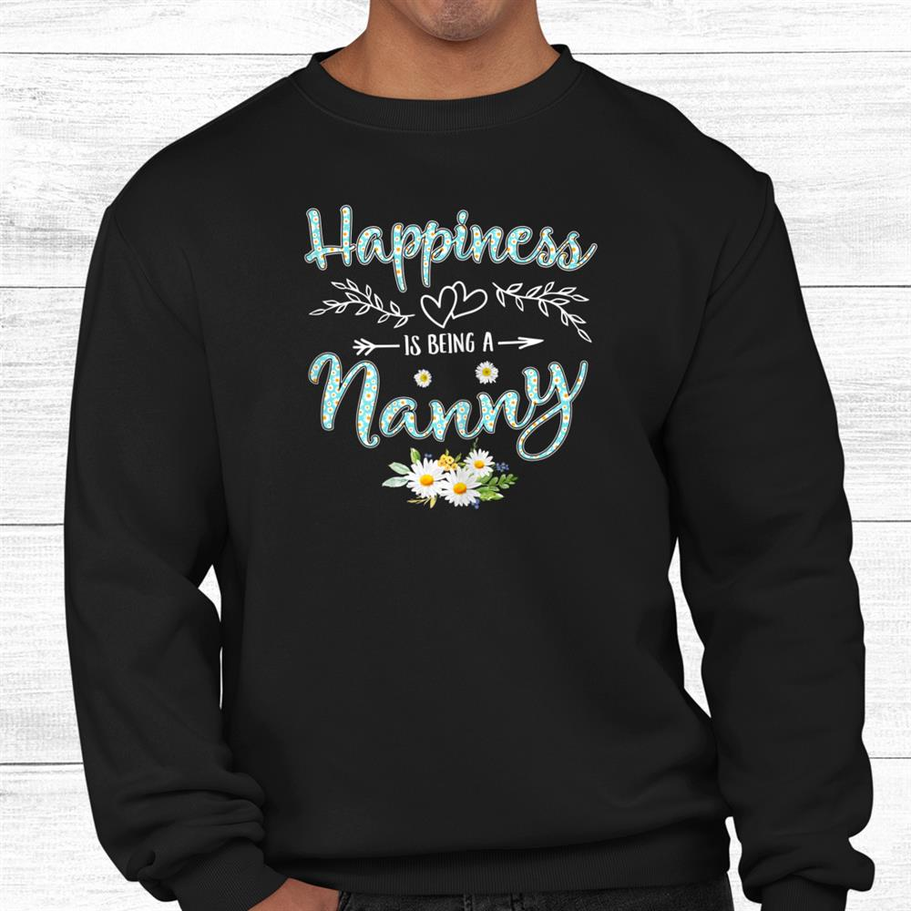 Happiness Is Being A Nanny Shirt