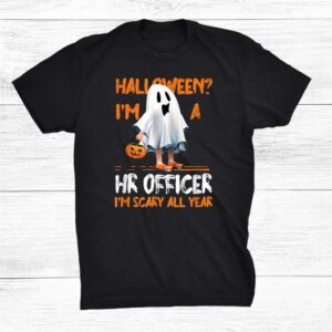 Hr Officer Im Scary All Year Halloween Hr Department Spooky Shirt
