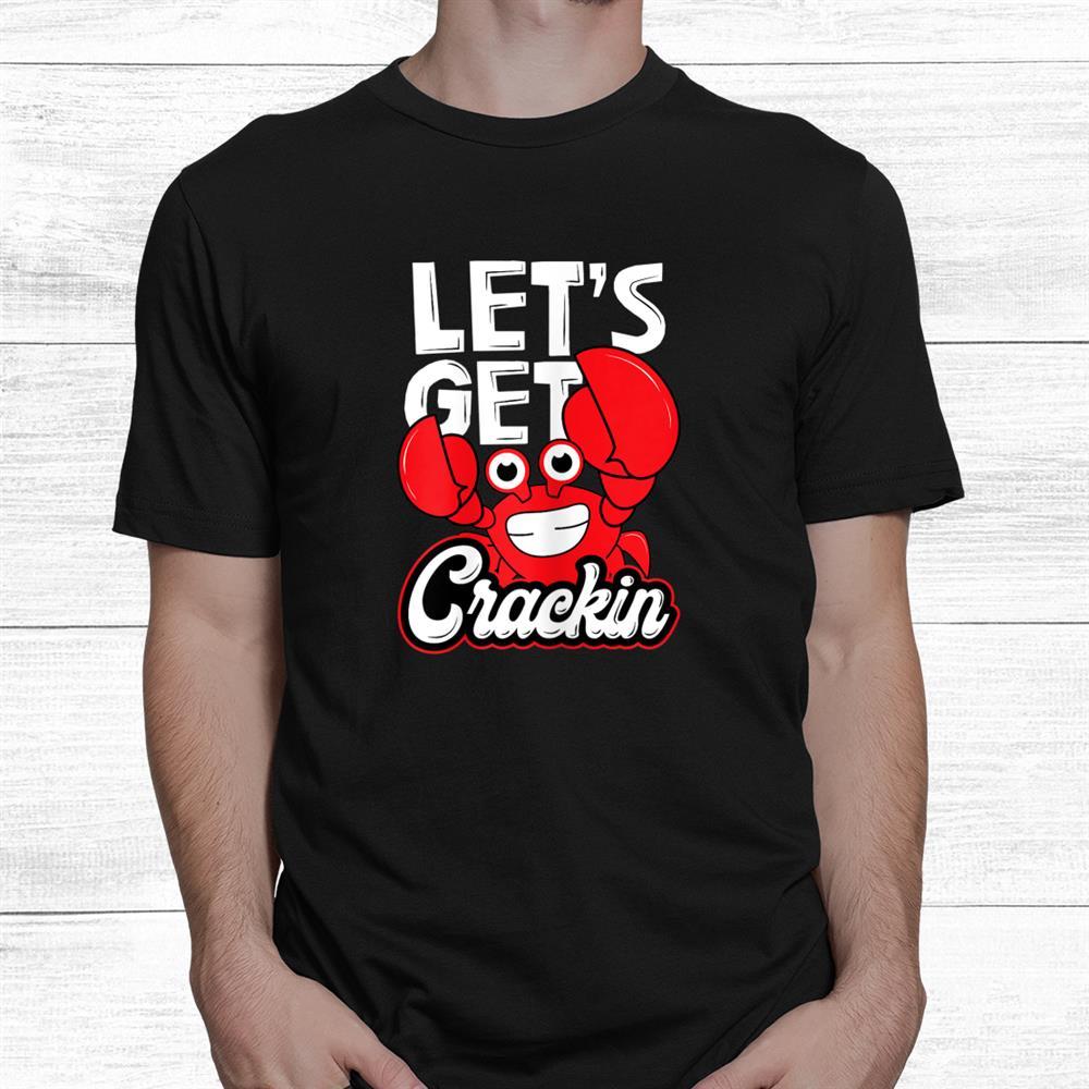 Lets Get Crackin Shirt