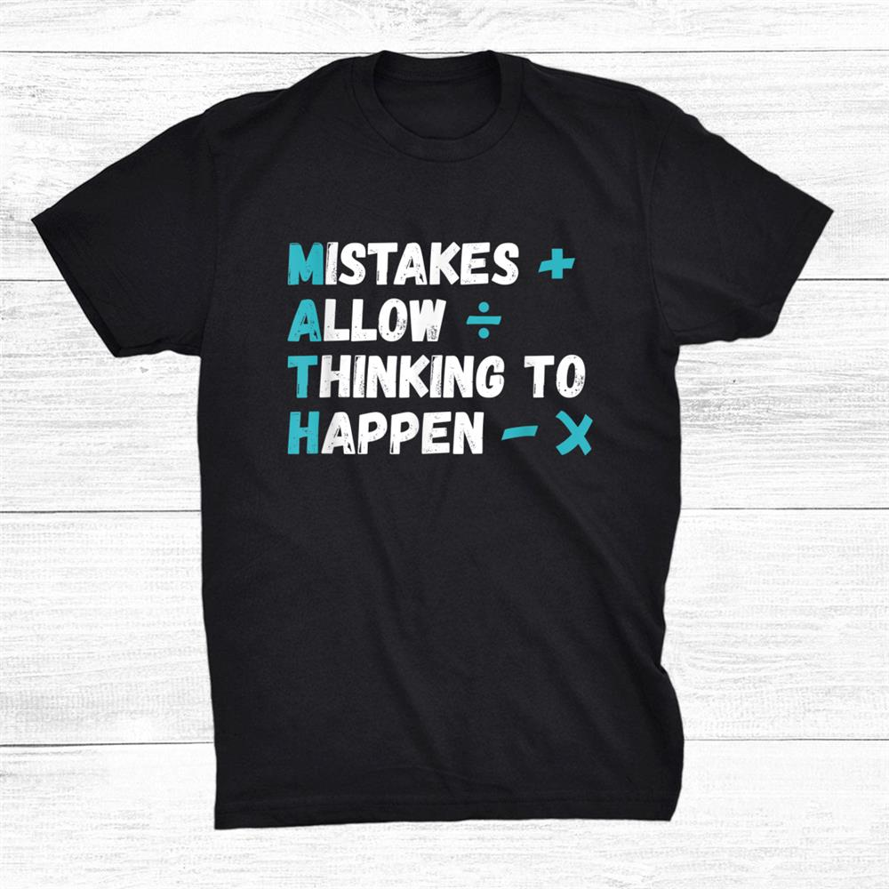 Mistakes Allow Thinking To Happen Shirt