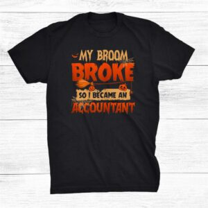 My Broom Broke So I Became An Accountant Scary Halloween Shirt