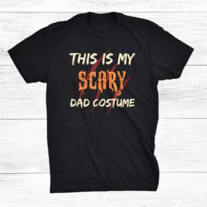 My Scary Dad Costume Funny Halloween Matching Trick Or Treat Shirt