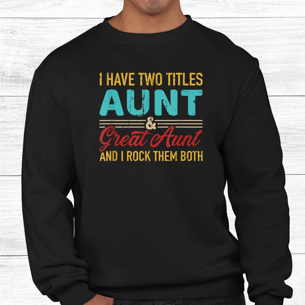 Two Titles Aunt And Great Aunt Vintage Retro Shirt