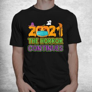 2021 the horror continues funny quarantine costume halloween shirt 1