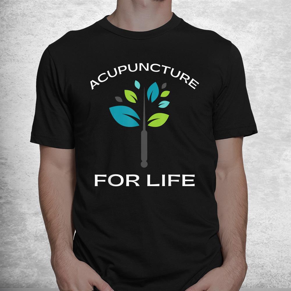 Acupuncturist Acupuncture Shirt