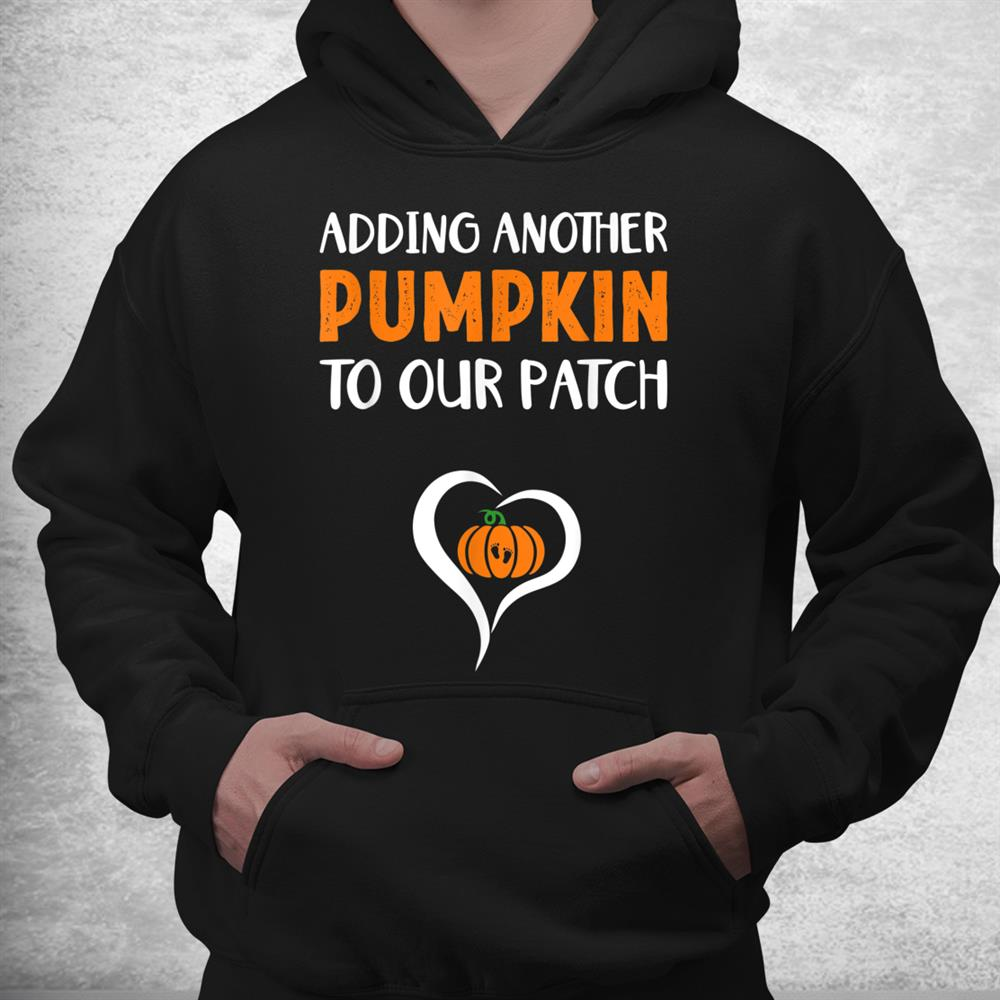 Adding Another Pumpkin To Our Patch Halloween Pregnancy Shirt