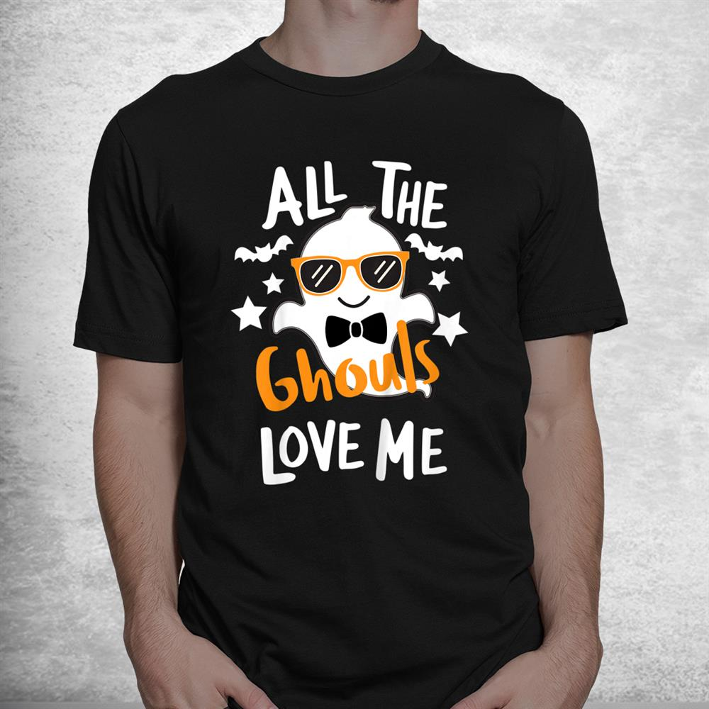 All The Ghouls Love Me Funny Halloween Shirt