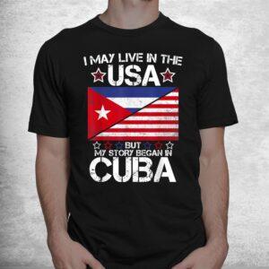 american cuban roots flag shirt my story began in cuba shirt 1