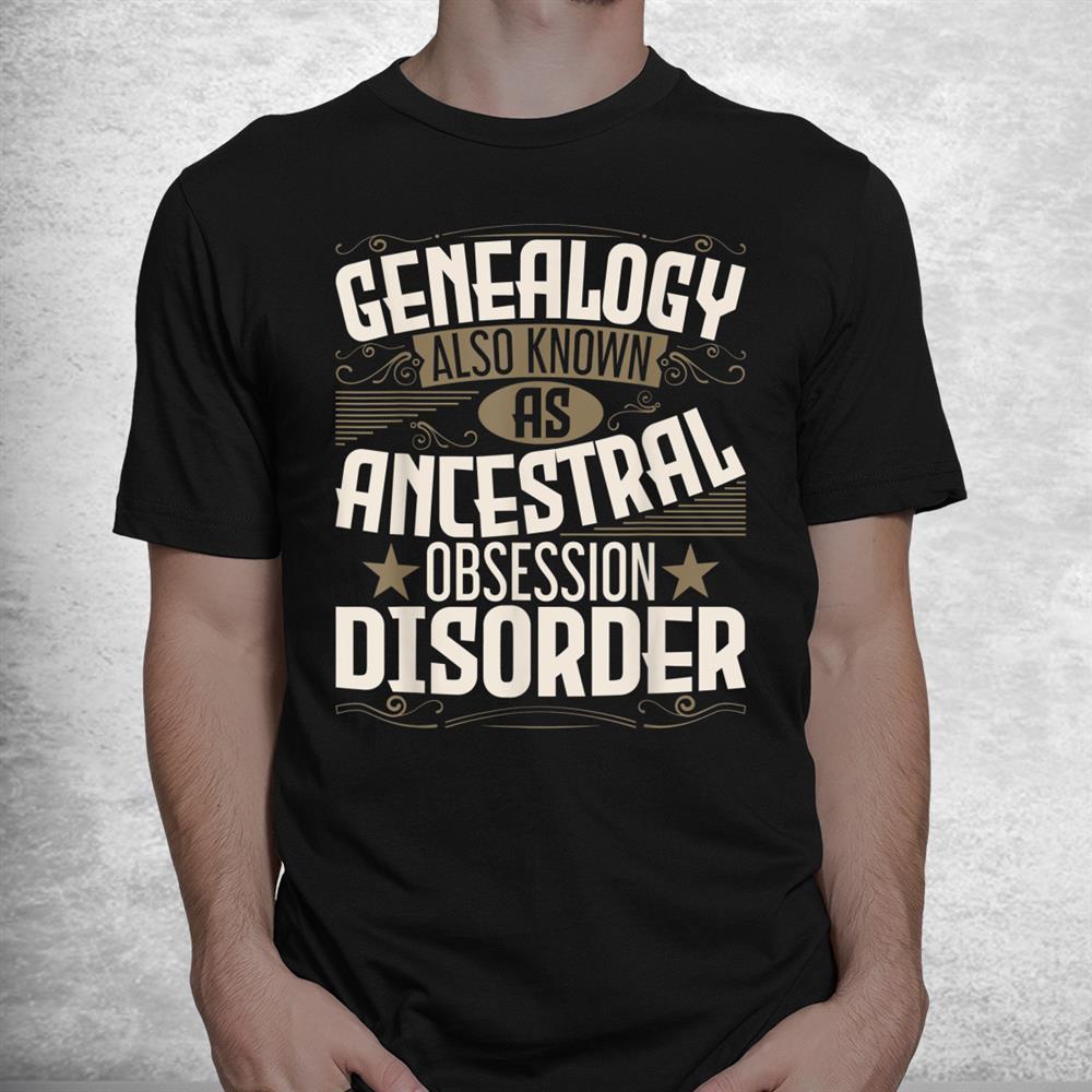 Ancestral Obsession Disorder Genealogist Ancestry Genealogy Shirt