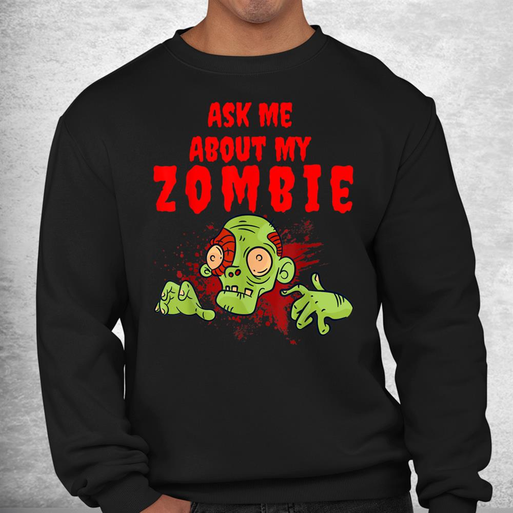 Ask Me About My Zombie Happy Halloween Shirt