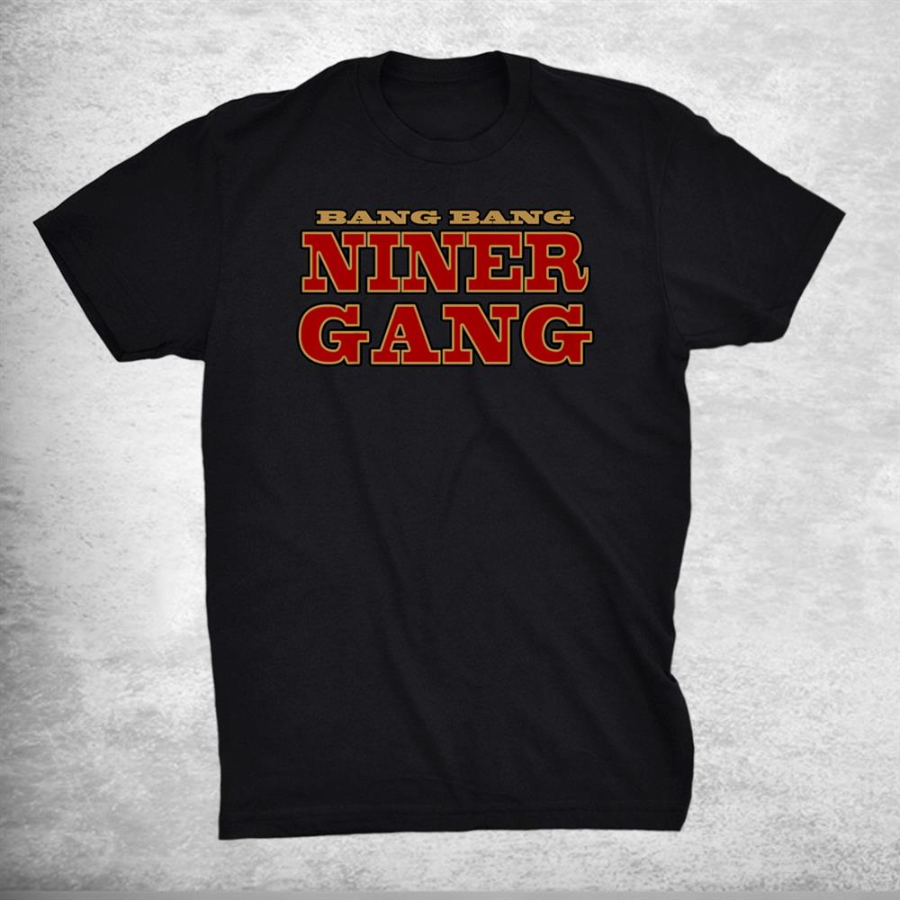 Bang Bang Niner Gang Football Shirt