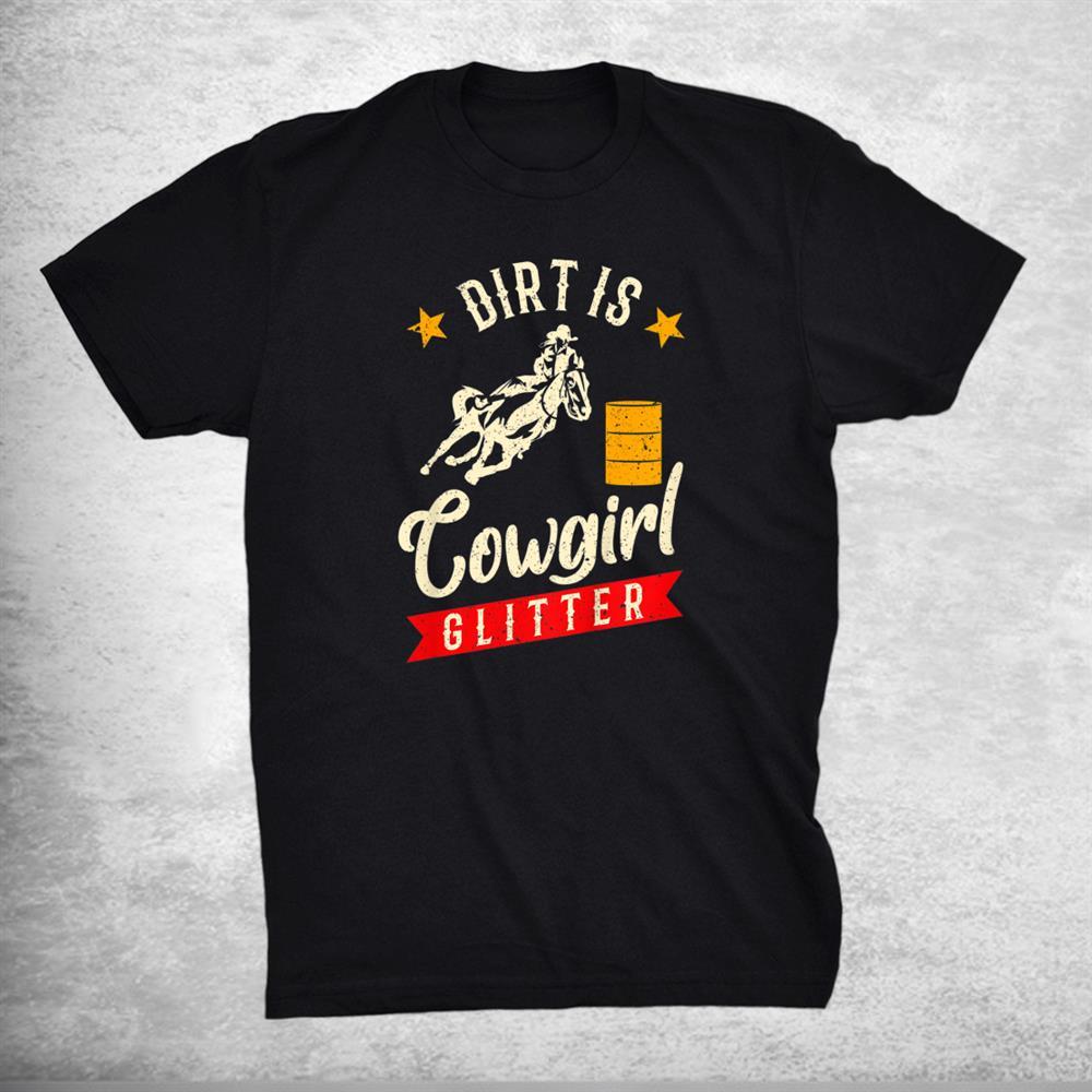 Barrel Racing Dirt Is Cowgirl Glitter Womens Rodeo Shirt