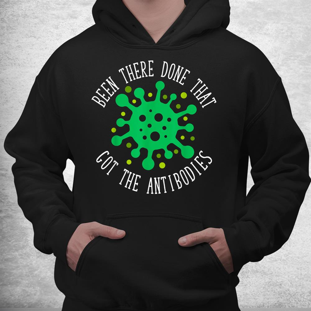 Been There Done That Gots The Antibodies Covid 19s Shirt