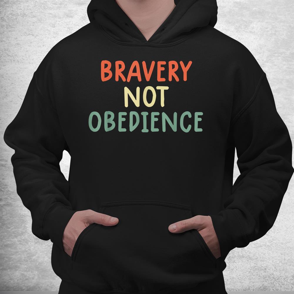 Bravery Not Obedience Tshirt Bravery Not Obedience Shirt