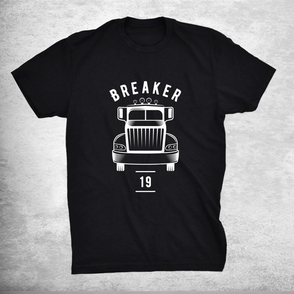 Breaker 19 Semi Truck Driver 18 Wheeler Trucker Shirt