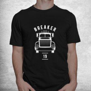 breaker 19 semi truck driver 18 wheeler trucker shirt 1