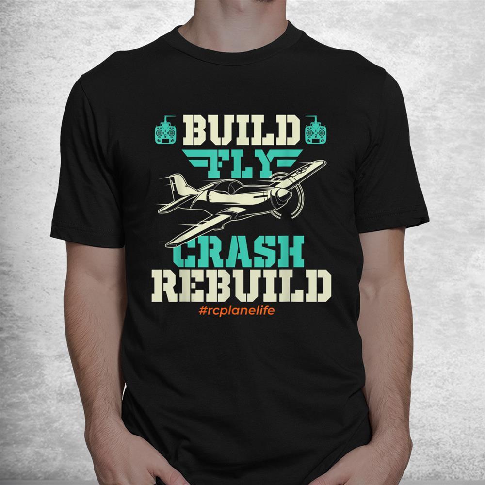 Build Fly Crash Rebuild Rc Airplane Pilot Rc Plane Shirt