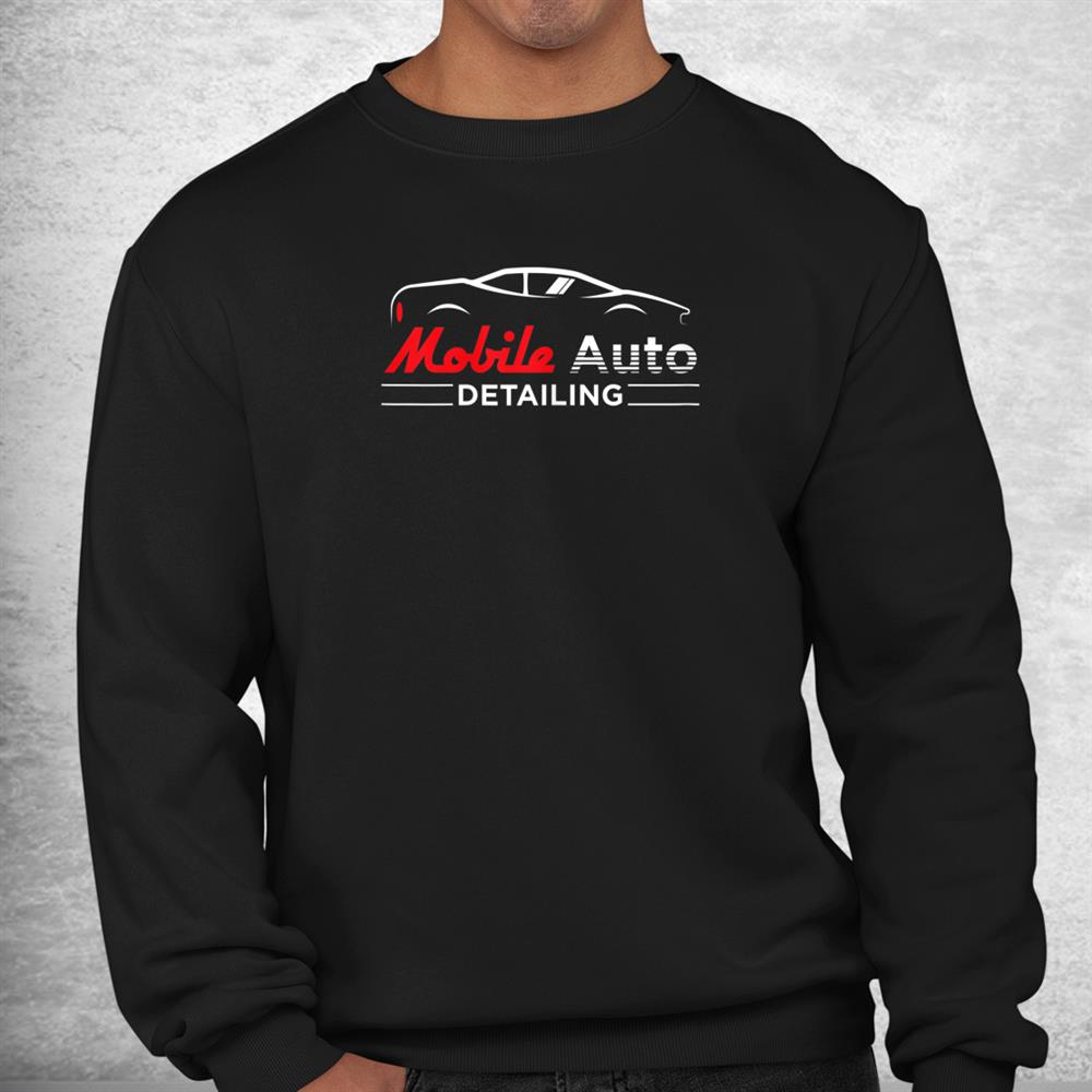 Car Detailing Mobile Auto Detailing Shirt