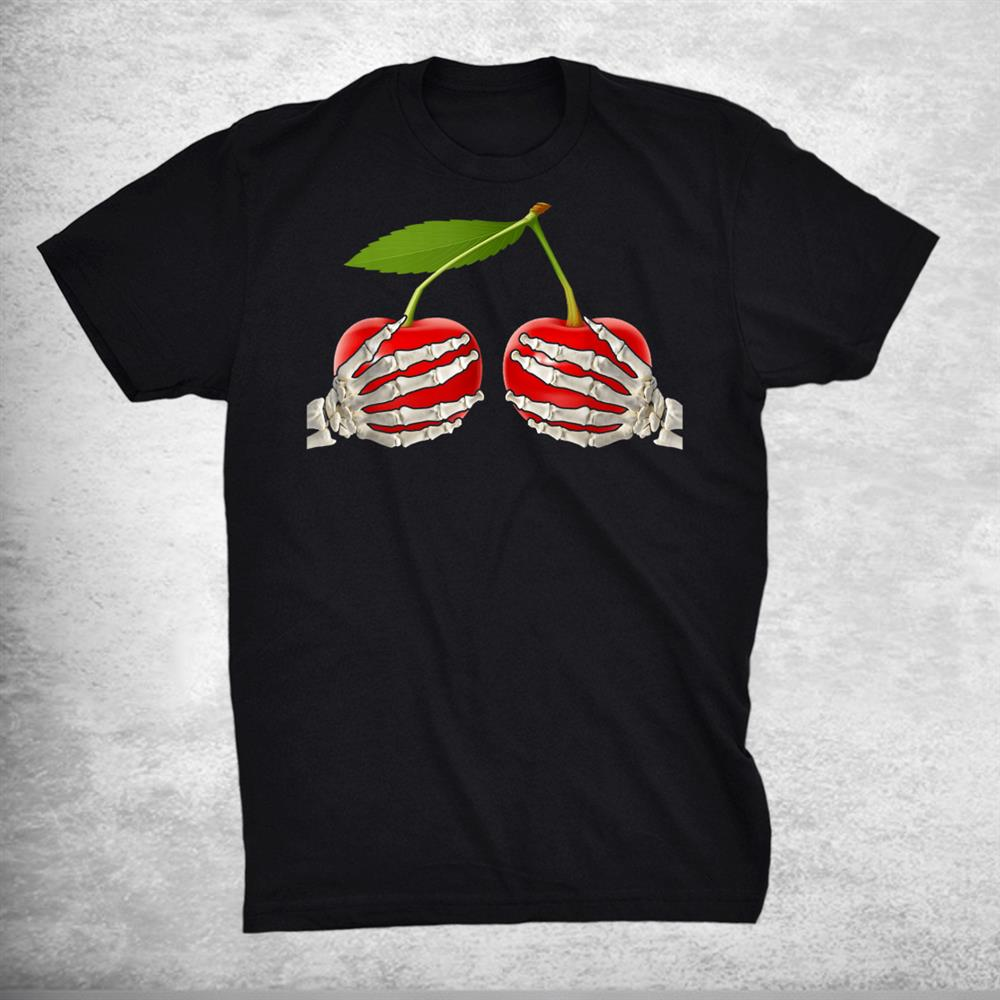 Cherry Bra Costume Funny Fruit Halloween Skull Skeleton Hand Shirt