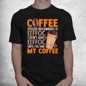 coffee spelled backwards is eeffoc funny lover drinker quote shirt 1