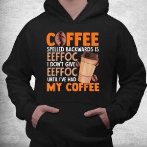 coffee spelled backwards is eeffoc funny lover drinker quote shirt 3