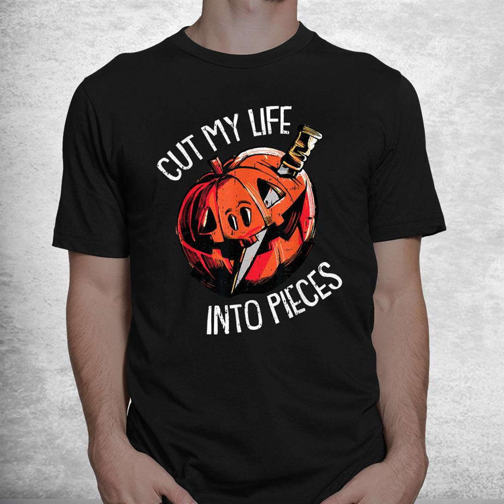 Cut My Life Into Pieces Lazy Halloween Costume Scary Pumpkin Shirt