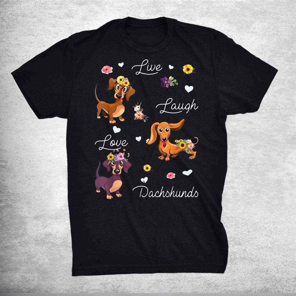 Dachshund Dog Live Laugh Love Dachshund Gift For Dog Lovers Shirt