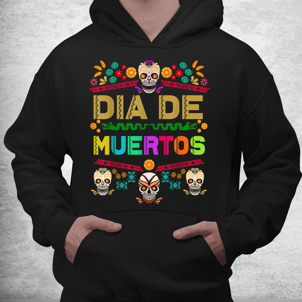 Day Of The Dead Dia De Muertos Sugar Skull Mexico Mexican Shirt