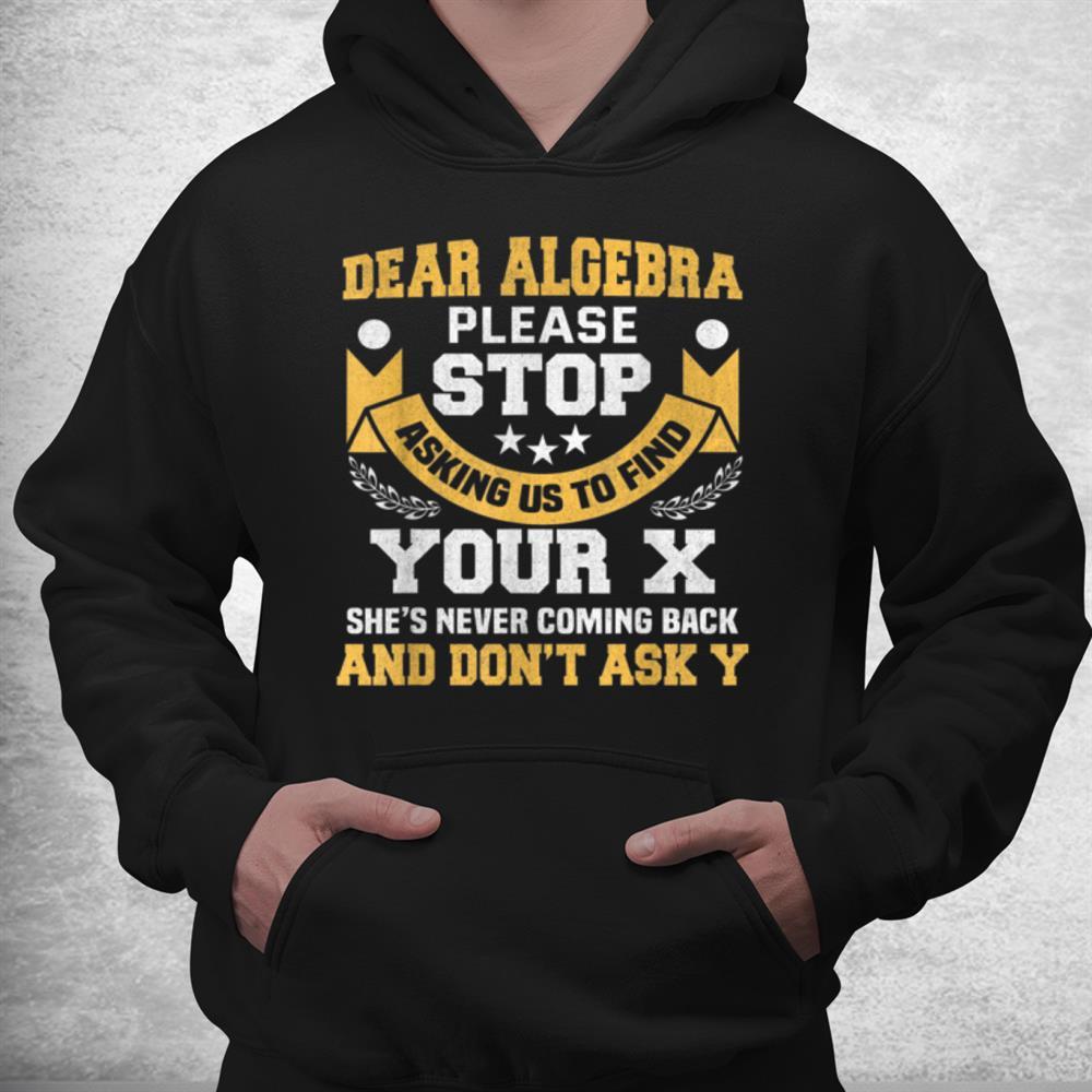 Dear Algebra Funny Maths Saying For Students Shirt